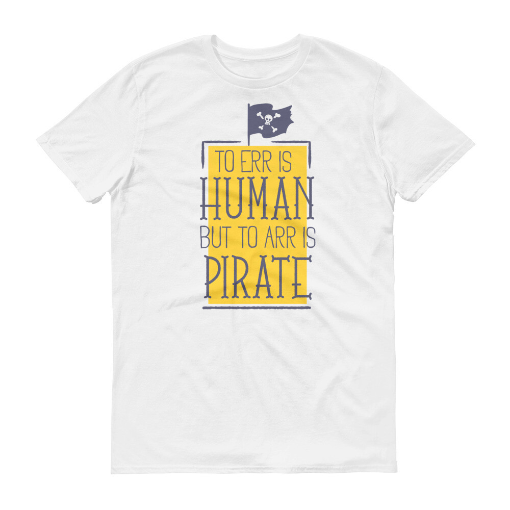 TO err is human but to arr is pirate Short-Sleeve T-Shirt