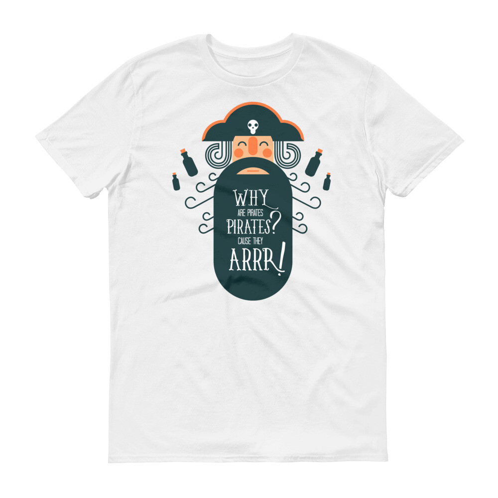 why are pirates called pirates because they arrr  Short-Sleeve T-Shirt