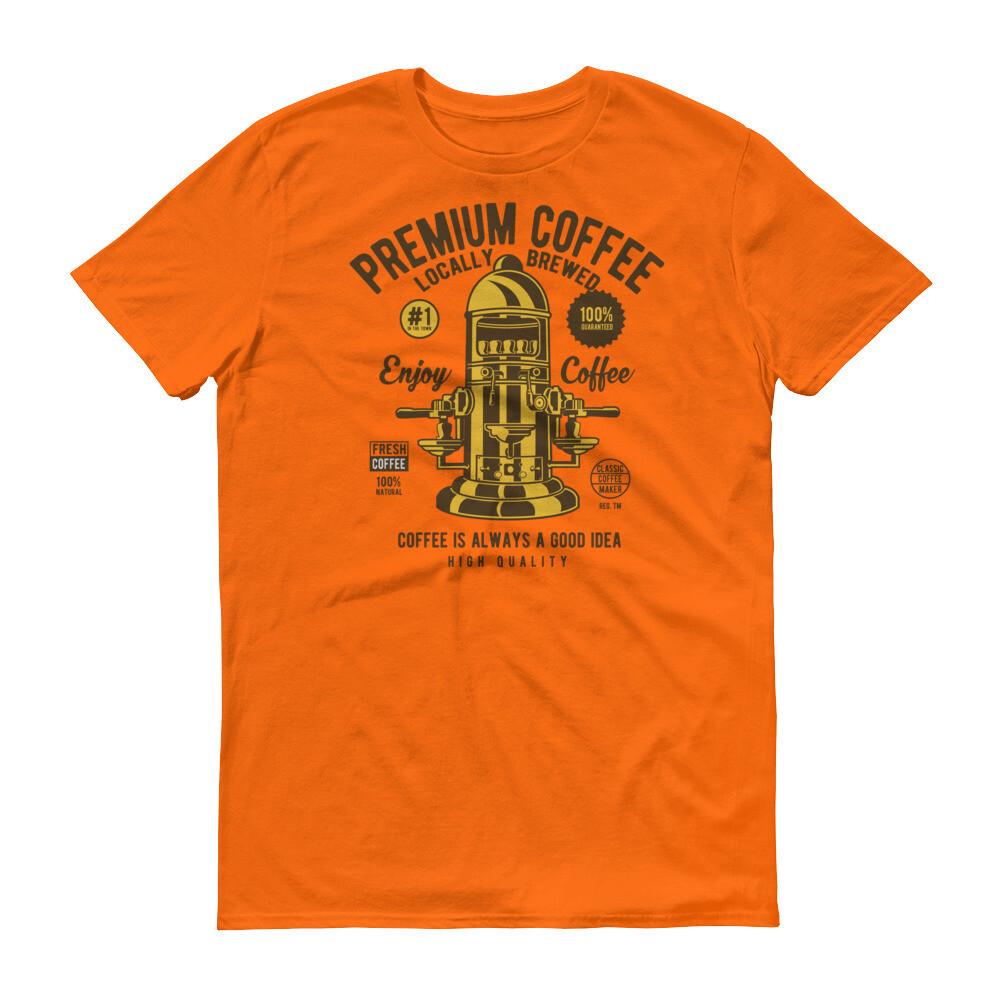 Premium coffee locally brewed enjoy coffee is always a good idea Short-Sleeve T-Shirt