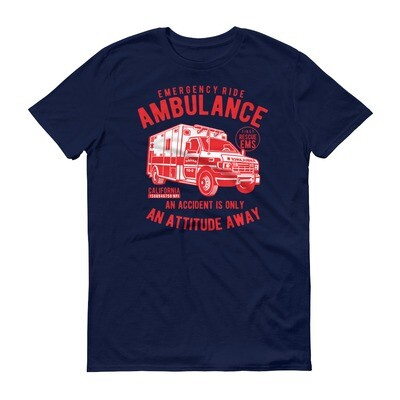 Emergency ride ambulance an accident is only an attitude away Short-Sleeve T-Shirt
