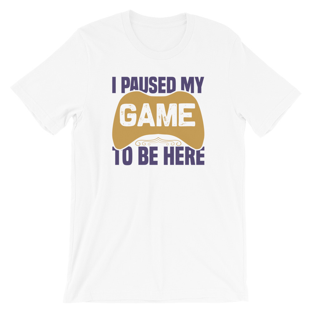 i paused my game to be here Short-Sleeve Unisex T-Shirt