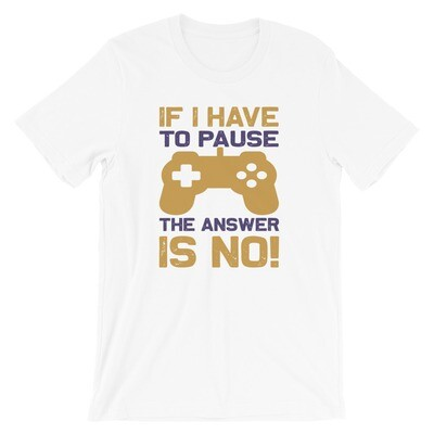 if i have to pause the game the answer is no Short-Sleeve Unisex T-Shirt