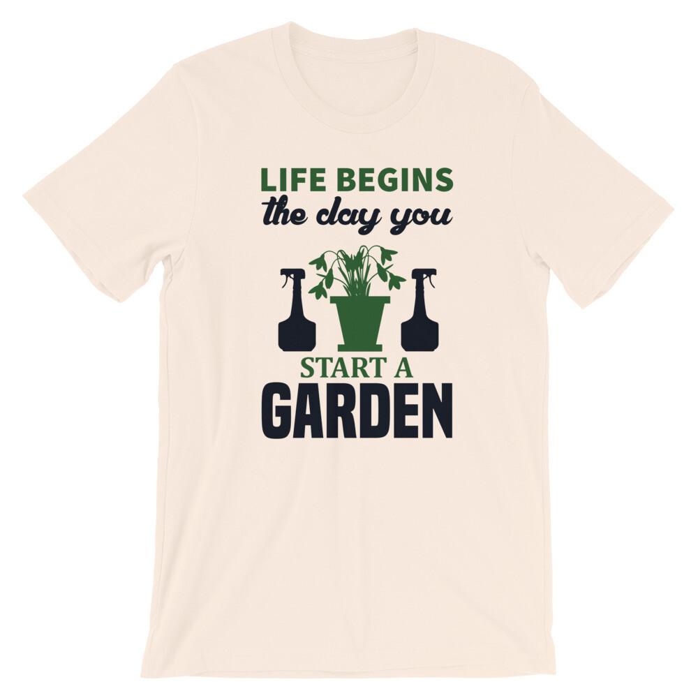 Life begins the day you start a garden   Gardening Short-Sleeve Unisex T-Shirt