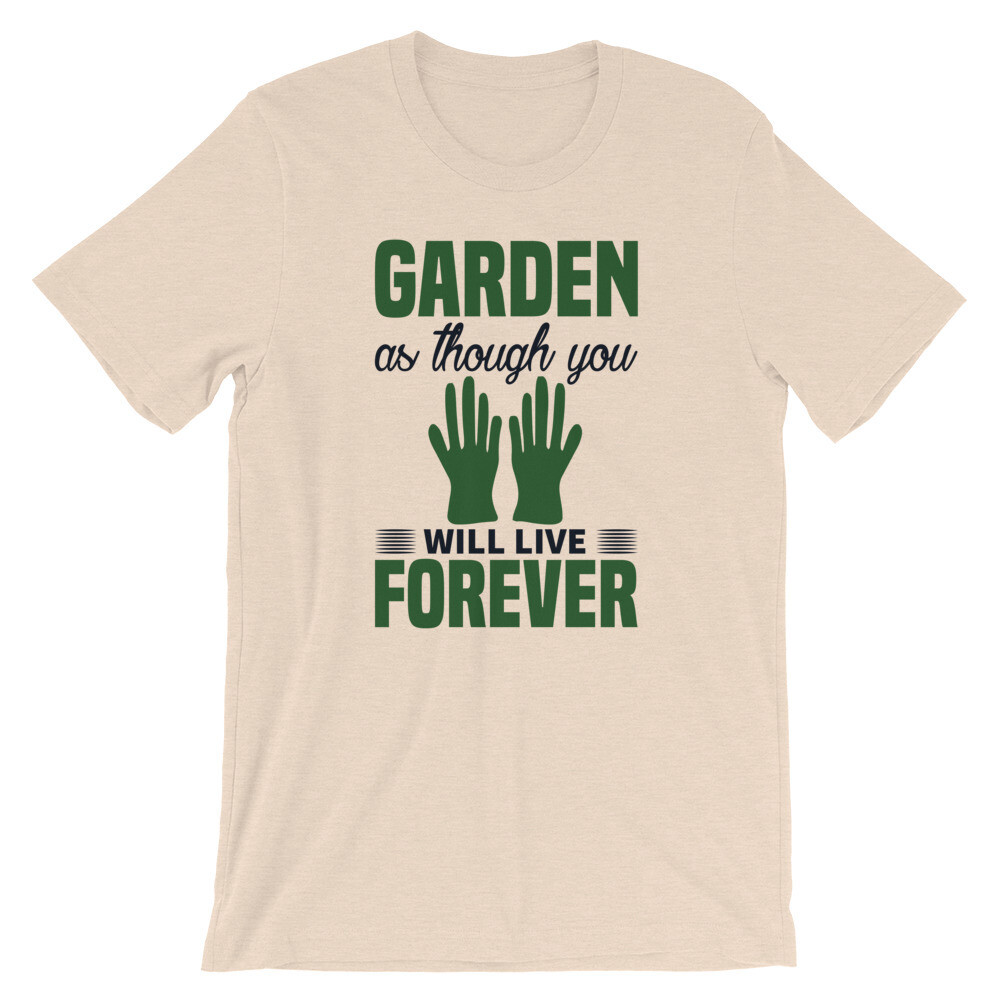 Garden as though you'll live forever | Gardening Short-Sleeve Unisex T-Shirt