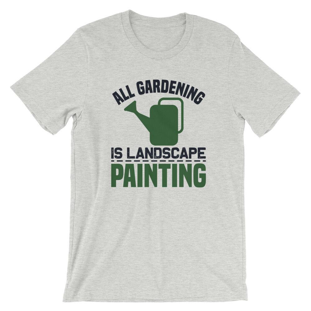 all gardening is landscape painting Short-Sleeve Unisex T-Shirt