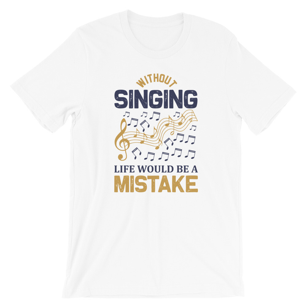 Without singing life would be a mistake Short-Sleeve Unisex T-Shirt
