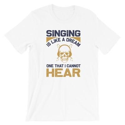 Singing like a dream one that i cannot hear   singer Short-Sleeve Unisex T-Shirt