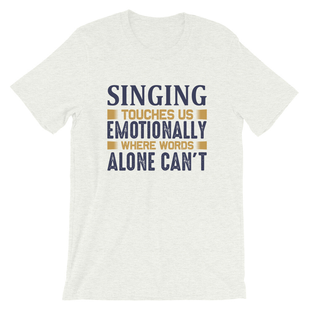 Singing touches us emetionally where words alone can't Short-Sleeve Unisex T-Shirt