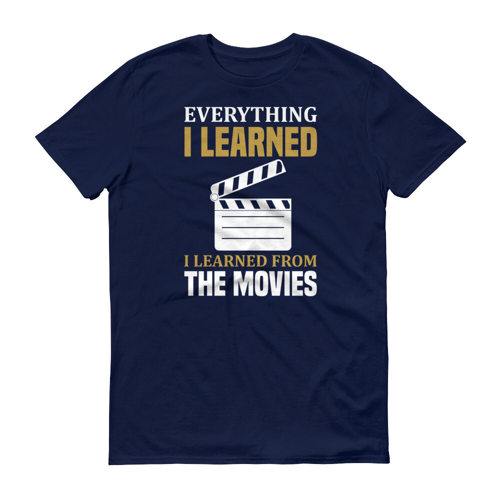Everything i learned i learned from the movies Short-Sleeve T-Shirt