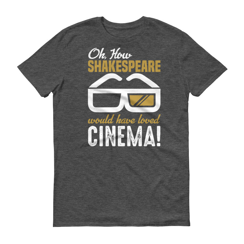 Oh how shakespeare would have loved cinema! | Movies Short-Sleeve T-Shirt