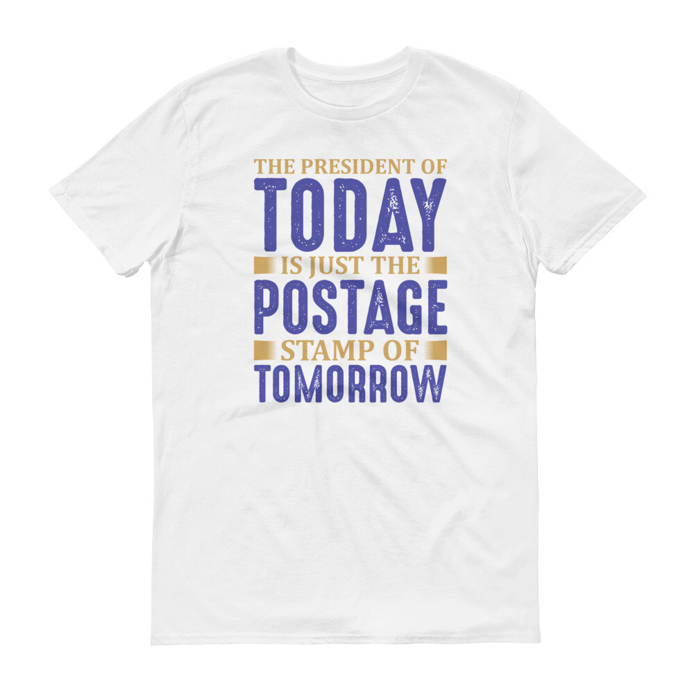 THe president of today is just the postage stamp of tomorrow Short-Sleeve T-Shirt