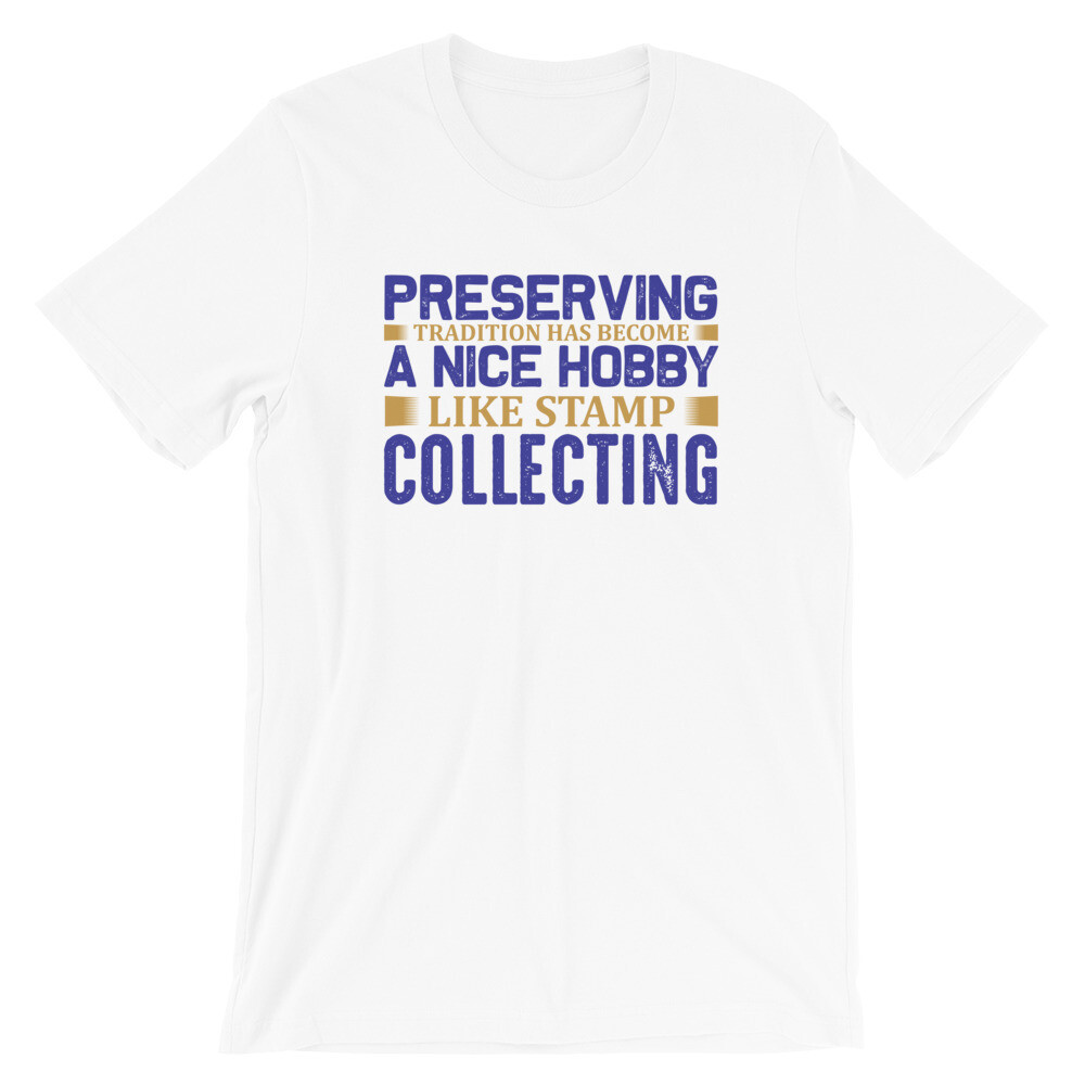 Preserving tradition has become a nice hobby like stamp collecting Short-Sleeve Unisex T-Shirt