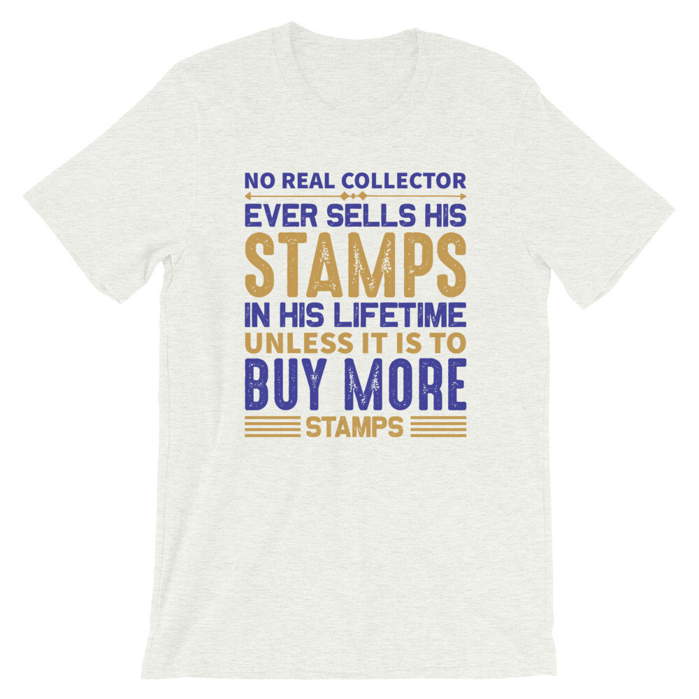 No real collector ever sells his stamps in his lifetime unless it is to buy more stamps Short-Sleeve Unisex T-Shirt