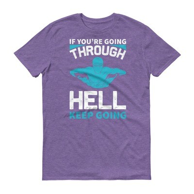 If you're going through hell keep going   Swimming Short-Sleeve T-Shirt