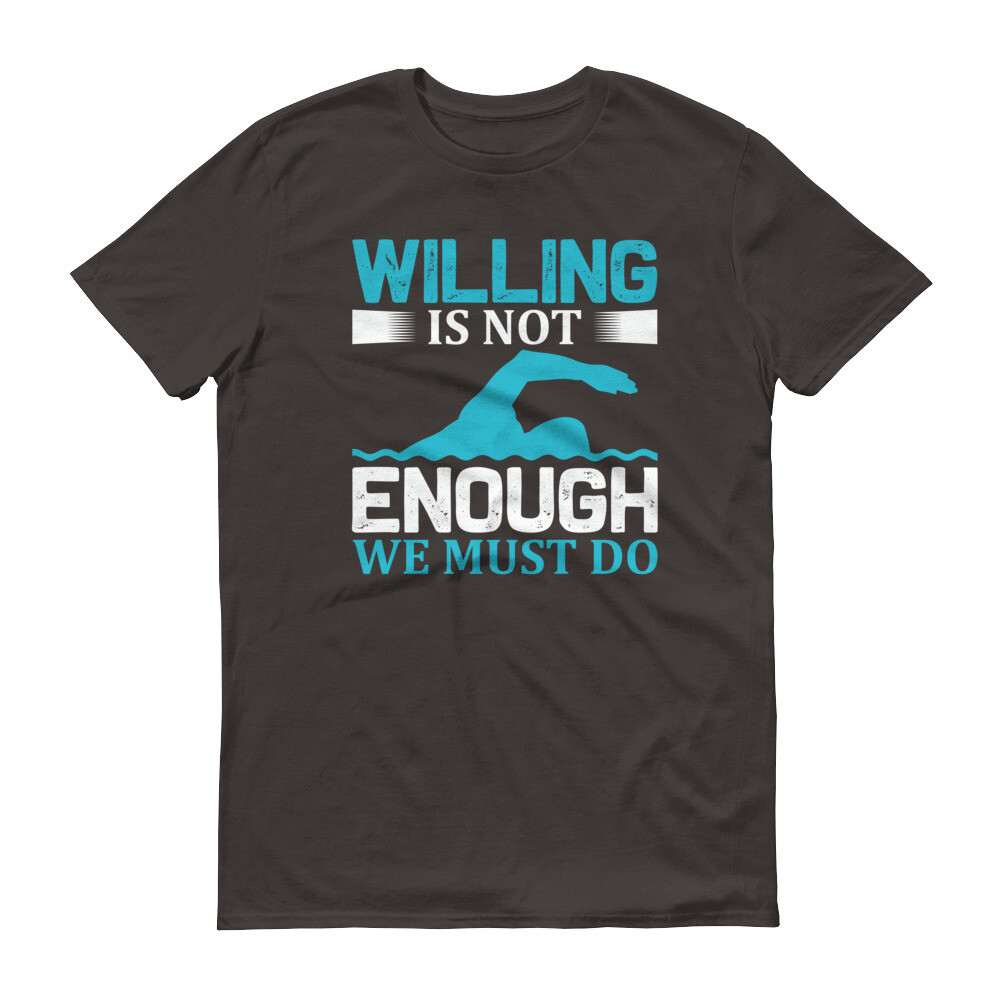 Willing is not enough we must do | Swimming Short-Sleeve T-Shirt