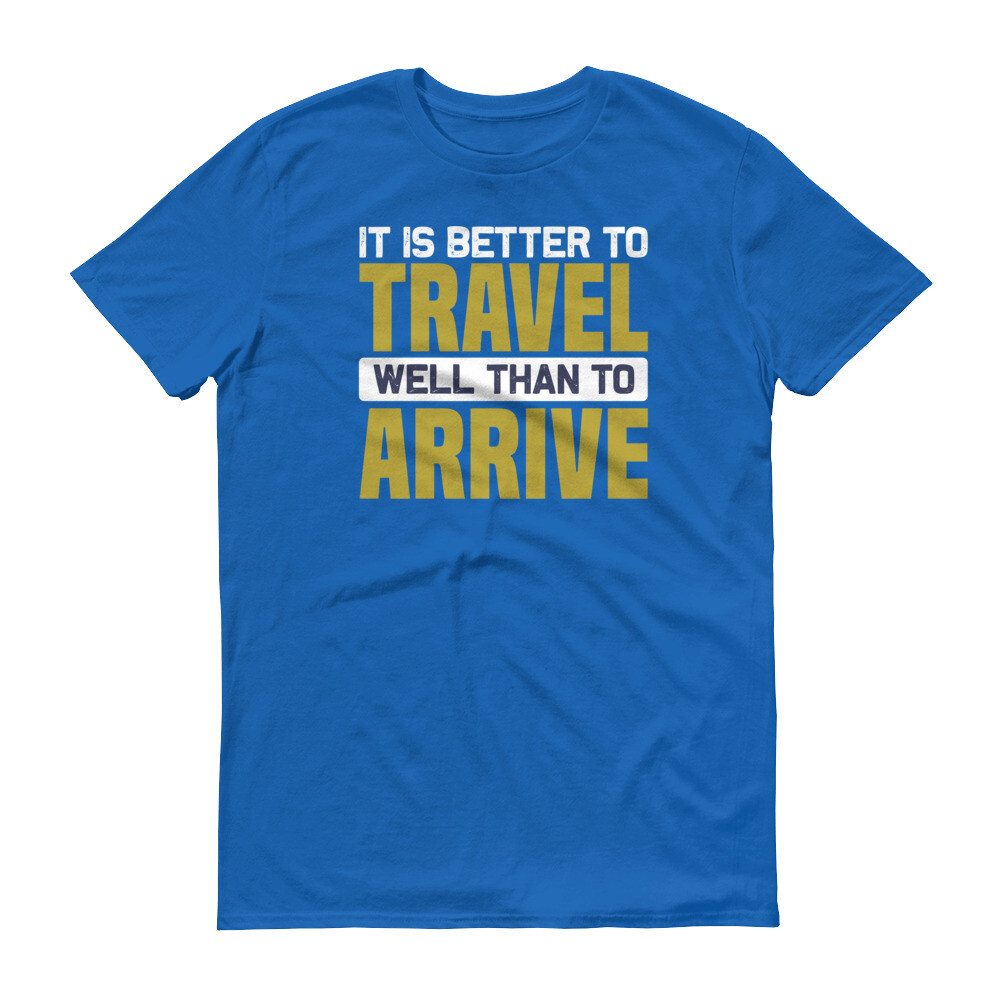 It is better to travel well than to arrive Short-Sleeve T-Shirt