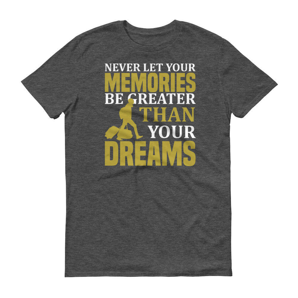 Never left your memories be greater than your dreams | Travelling Short-Sleeve T-Shirt
