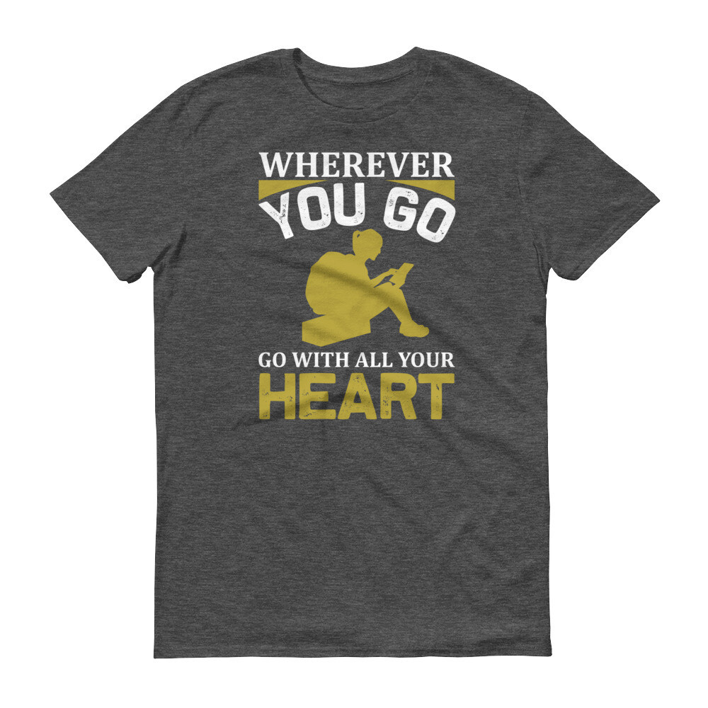 Wherever you go go with all your heart Short-Sleeve T-Shirt