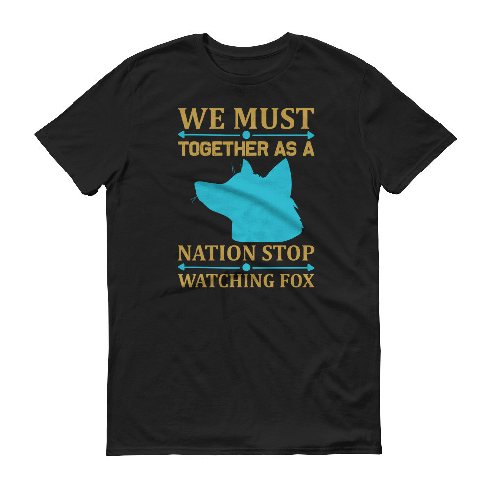 We must together as a nation stop watching fox Short-Sleeve T-Shirt