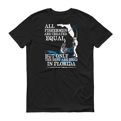 All fishermen are created equal but only the best are bred in Florida Short-Sleeve T-Shirt
