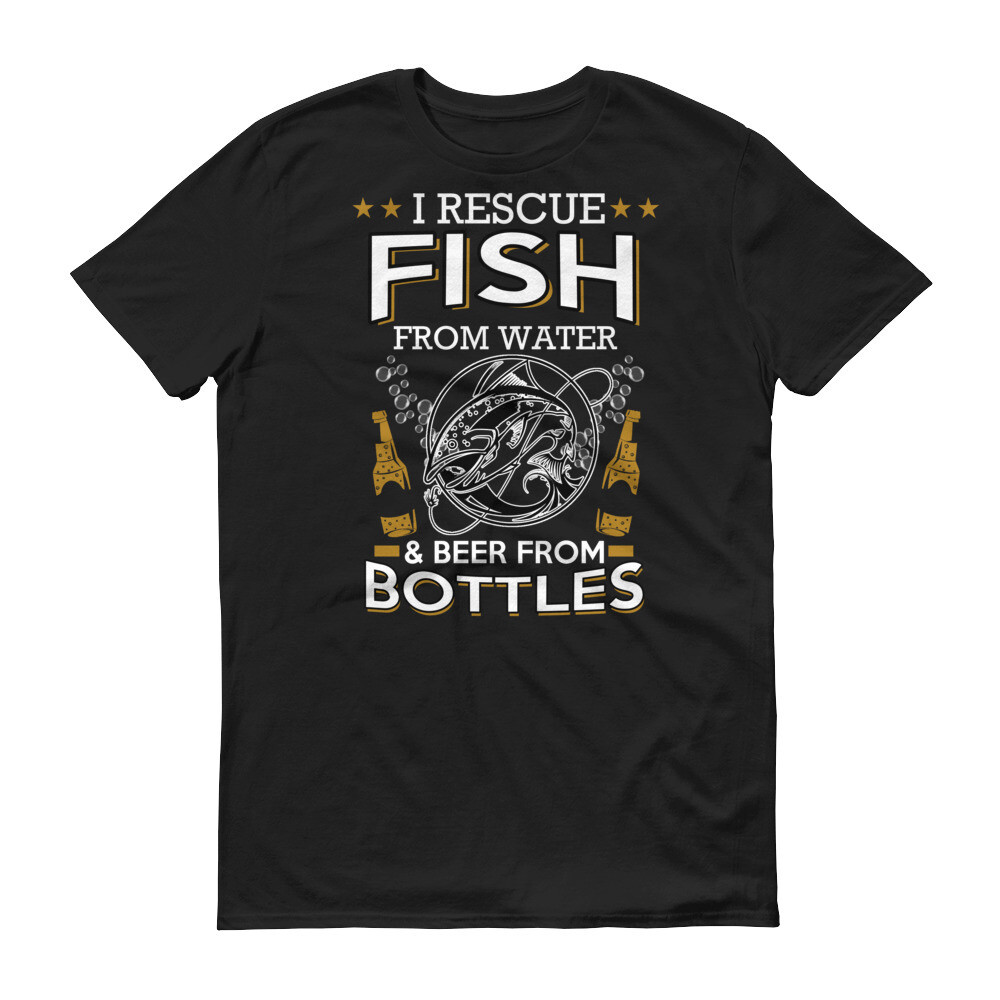 I rescue fish from water and beer from bottles Short-Sleeve T-Shirt