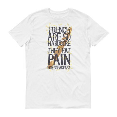 French are so hardcore they eat pain for breakfast Short-Sleeve T-Shirt