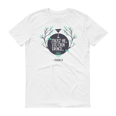 Trust me you can dance tequila Short-Sleeve T-Shirt