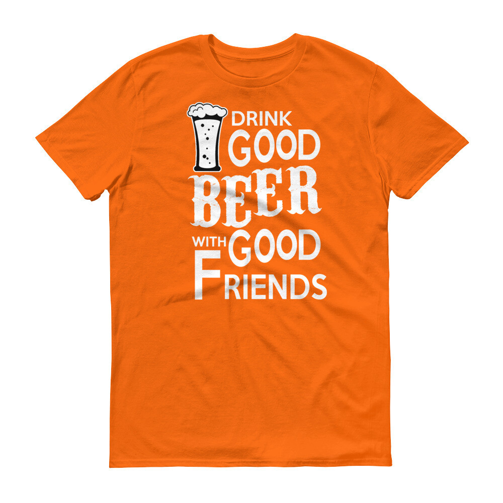 Drink good beer with good friends Short-Sleeve T-Shirt