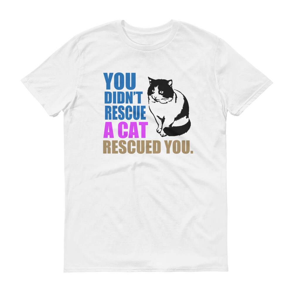 You didn't rescue a cat rescued you Short-Sleeve T-Shirt