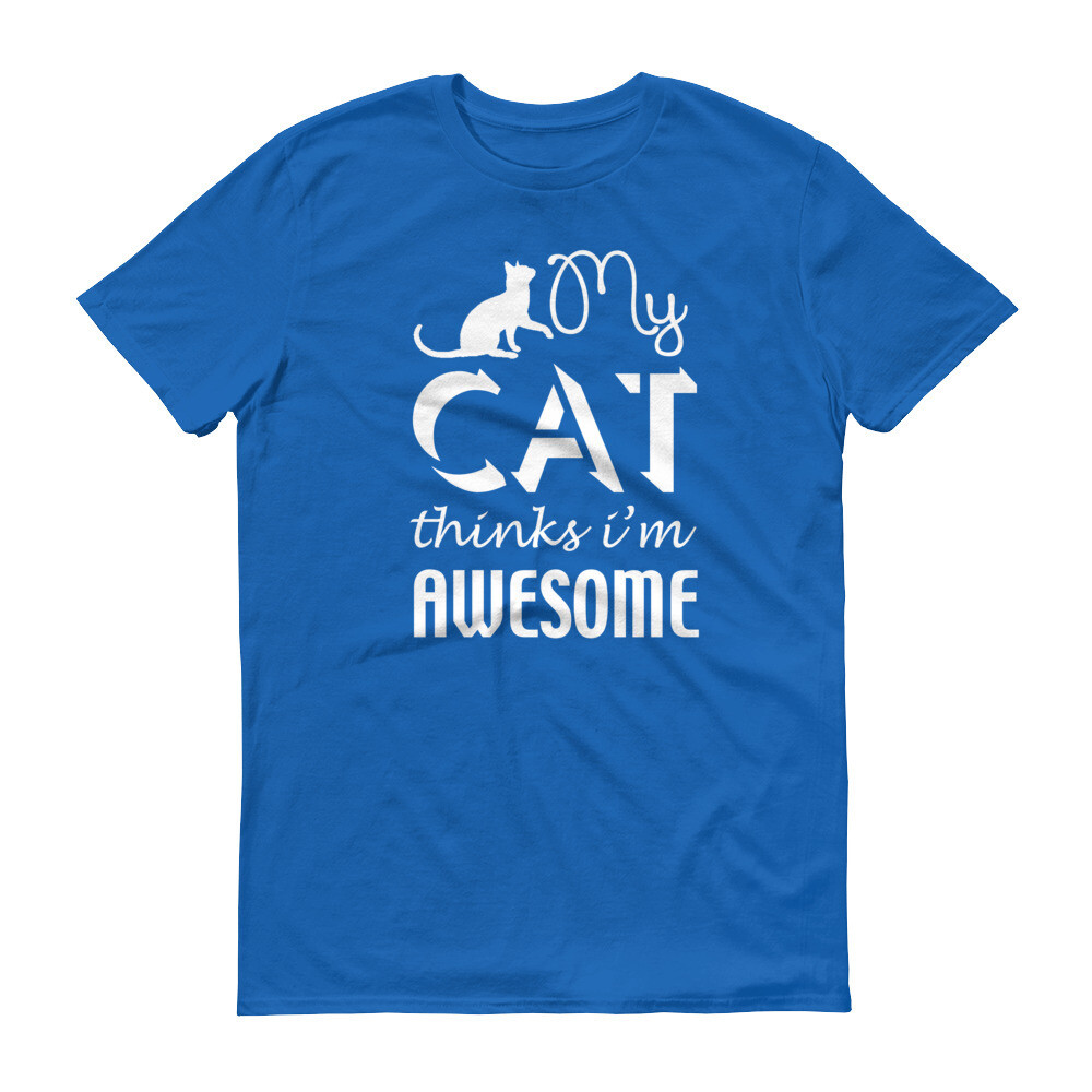 my cat thinks i'm awesome Short-Sleeve T-Shirt