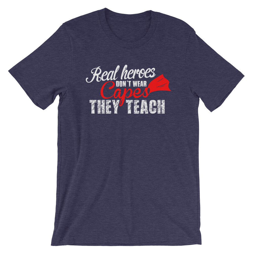 Real heroes don't wear capes they teach Short-Sleeve Unisex T-Shirt