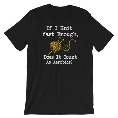 If i knit fast enough does it count as aerobics Short-Sleeve Unisex T-Shirt