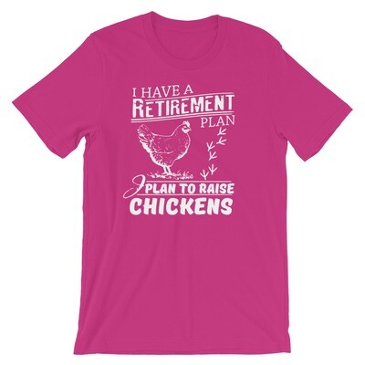 I have a retirement plan i plan to raise chickens Short-Sleeve Unisex T-Shirt