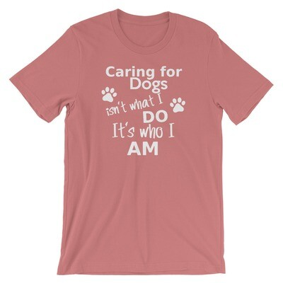 Caring for dogs isn't what i do it's who i am Short-Sleeve Unisex T-Shirt