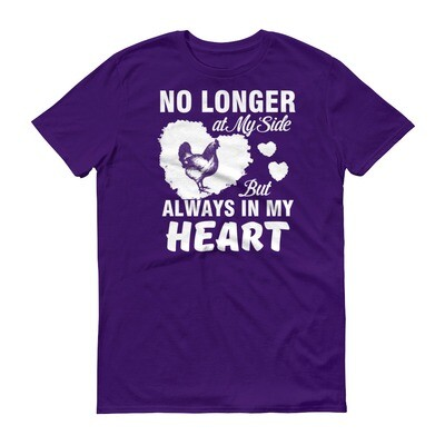 Chicken no longer at my side but always in my heart Short-Sleeve T-Shirt