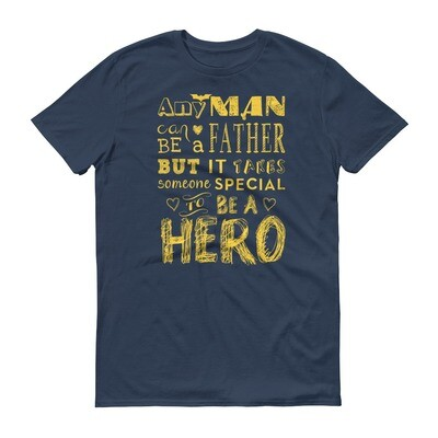 any man can be a father but it takes someone special to be a hero Short-Sleeve T-Shirt