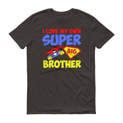 i love my own super hero big brother Short-Sleeve T-Shirt