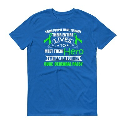 some people have to wait their entire lives to meet their hero i'm related to mine cure cerebral palsy Short-Sleeve T-Shirt