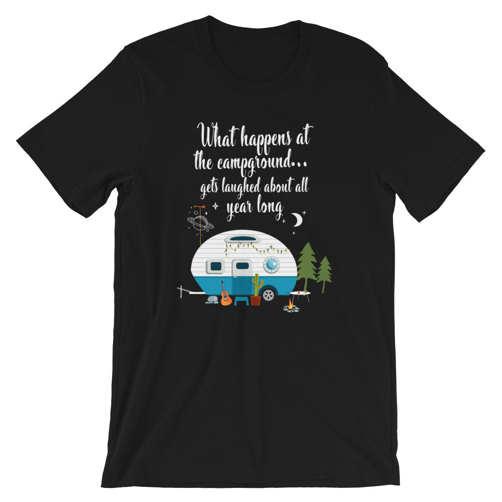 what happens at the campground gets laughed about all year long | Camping Short-Sleeve Unisex T-Shirt