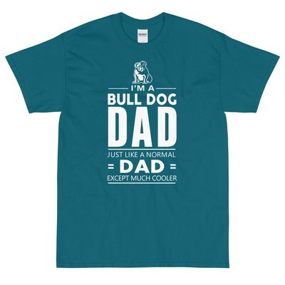 I'm a bulldog dad just like a normal dad except much cooler Short Sleeve T-Shirt
