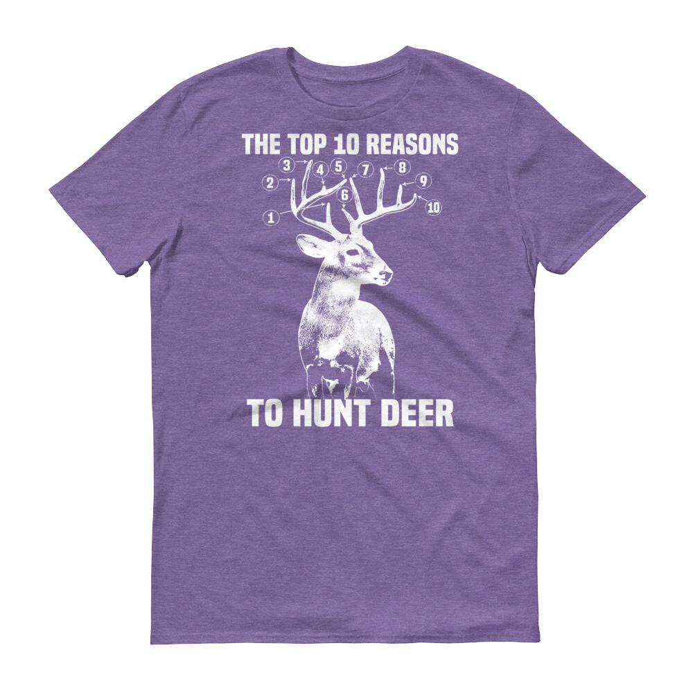 The top 10 reasons to hunt deer Short-Sleeve T-Shirt