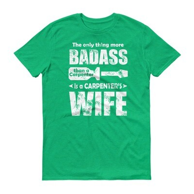 The only thing more badass than a carpenter is a carpenter's wife Short-Sleeve T-Shirt