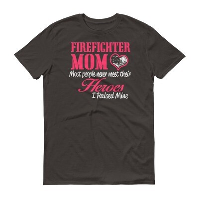 Firefighter mom most peopoe ever meet their heroes i raised mine Short-Sleeve T-Shirt