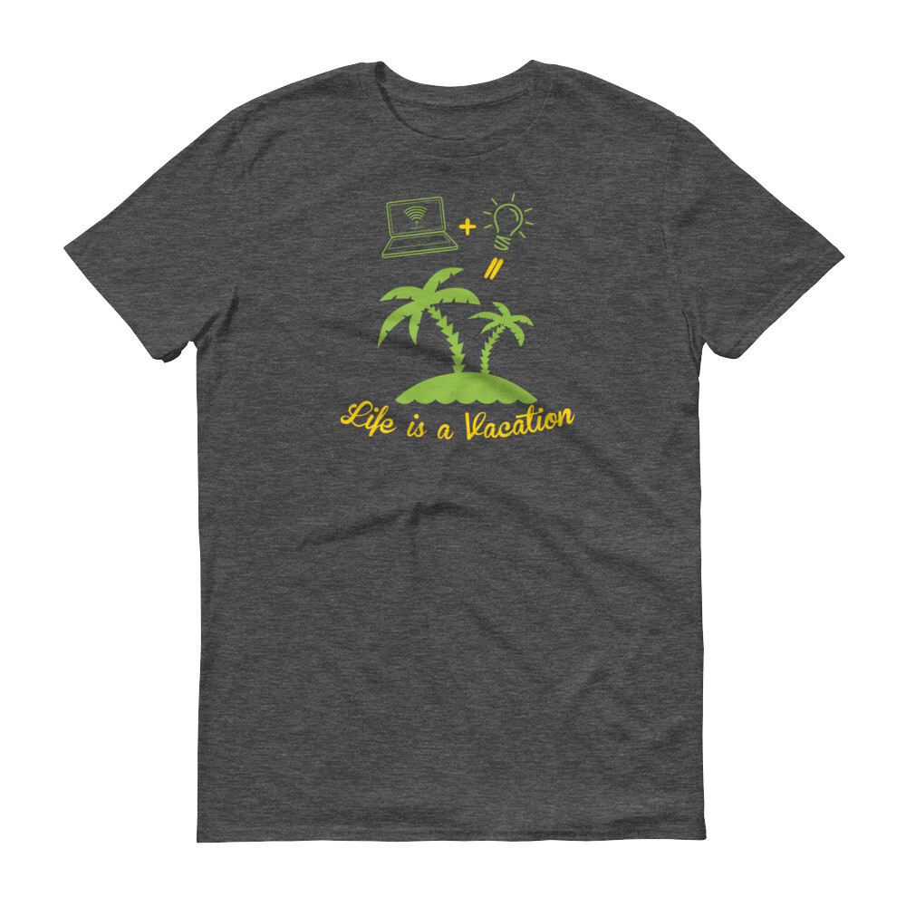 Life is a vacation Short-Sleeve T-Shirt