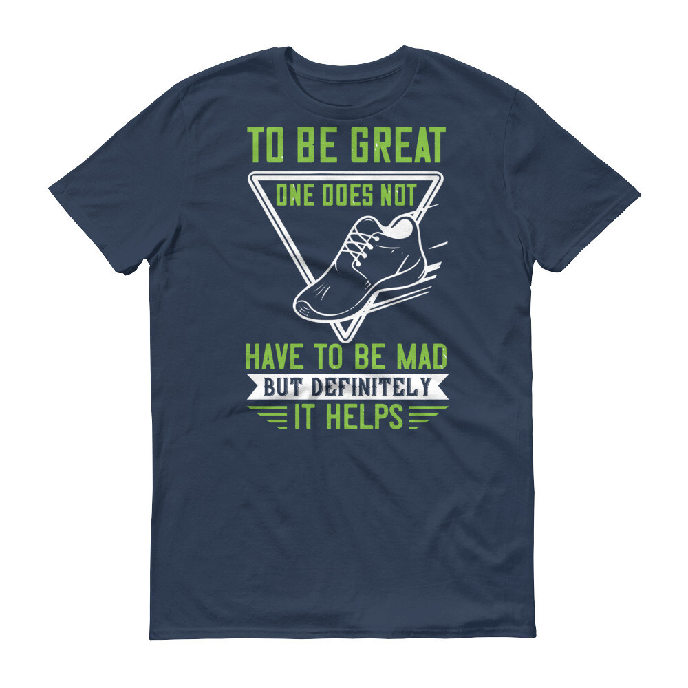 To be great, one does not have to be mad, but definitely it helps Short-Sleeve T-Shirt