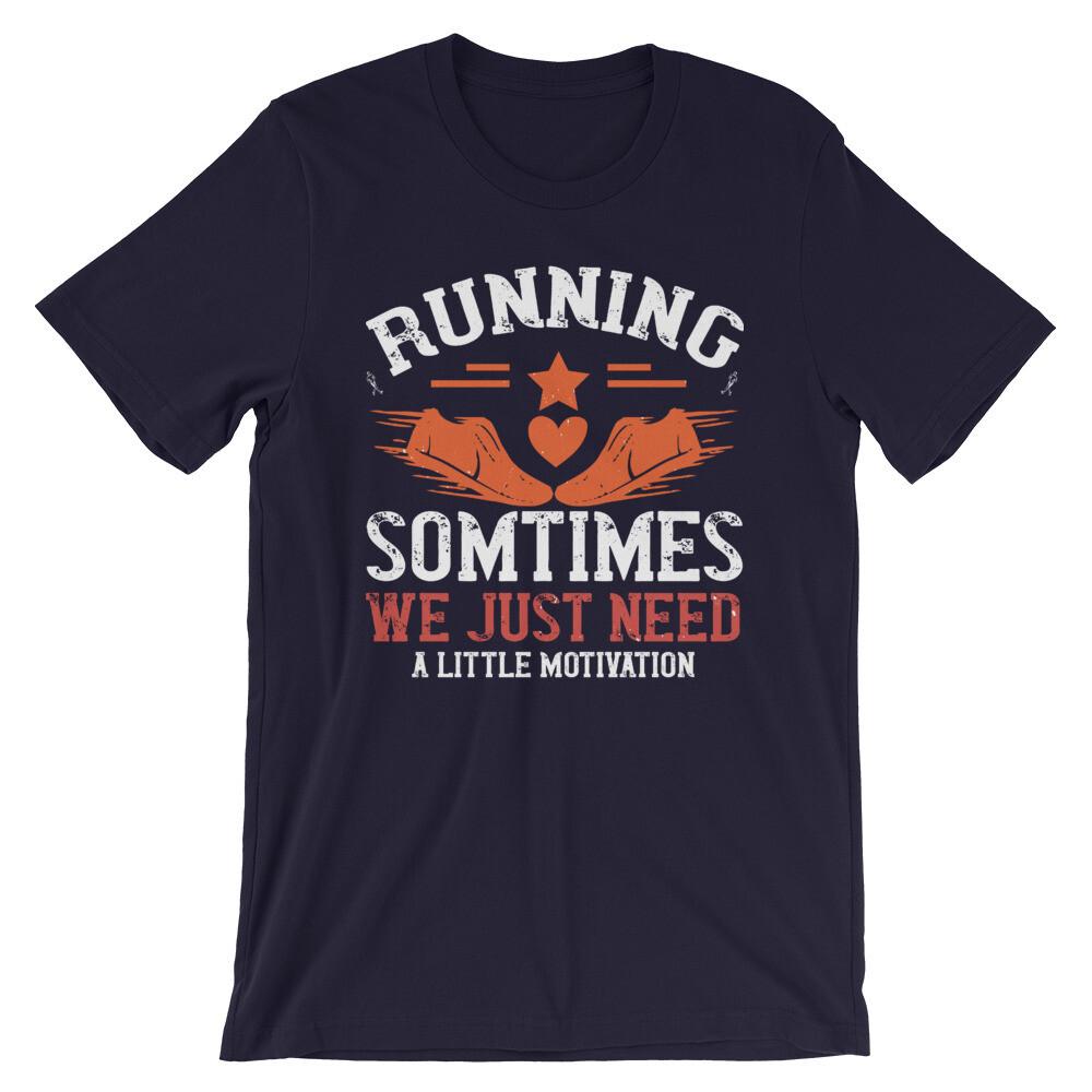 running sometimes we just need alittler motivation Short-Sleeve Unisex T-Shirt