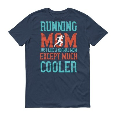 running mom just like a normal mom except much cooler Short-Sleeve T-Shirt