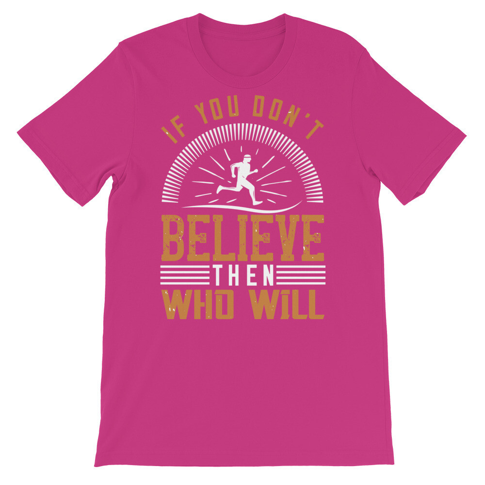 If you don't believe then who will Short-Sleeve Unisex T-Shirt