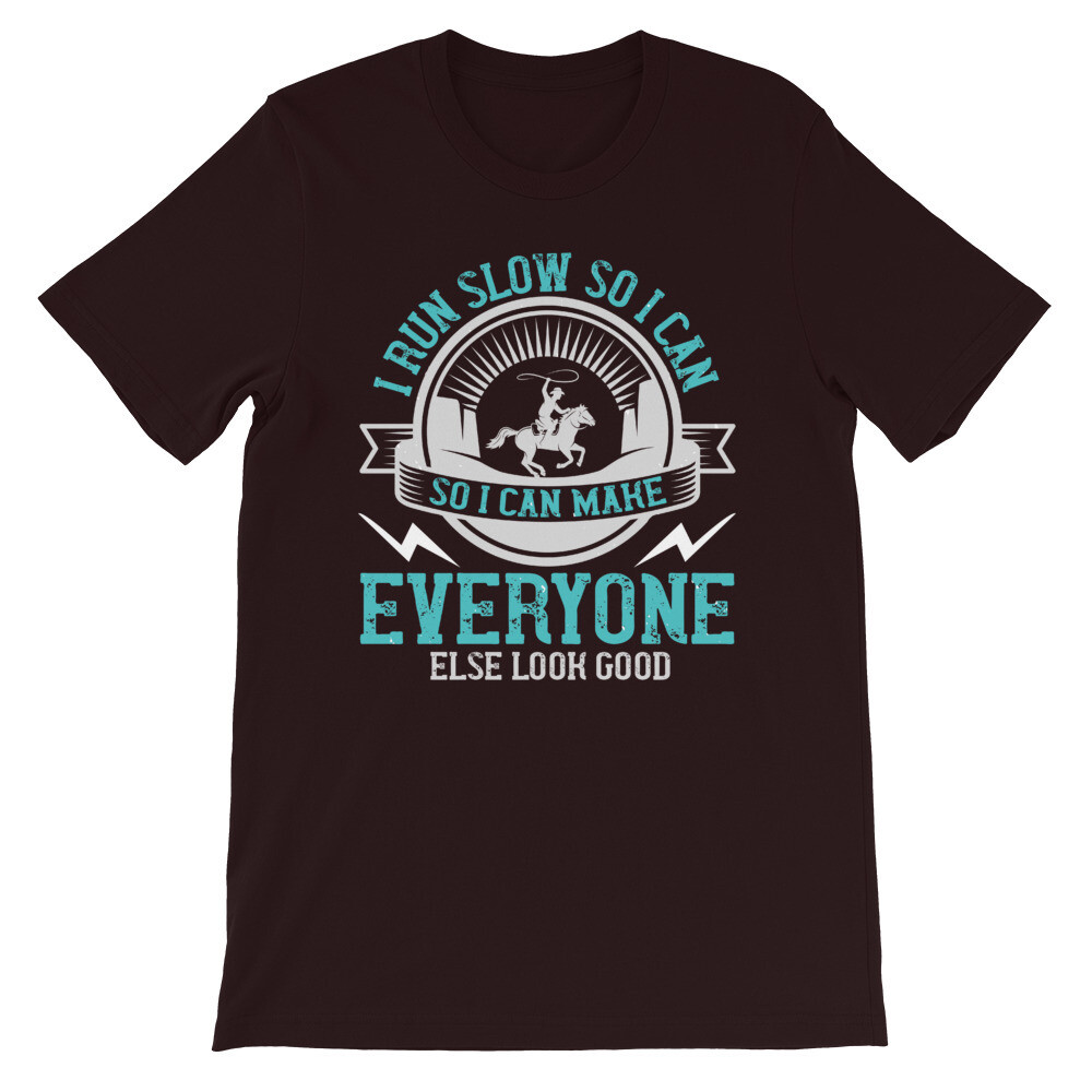 i run slow so i can make everyone else look good Short-Sleeve Unisex T-Shirt
