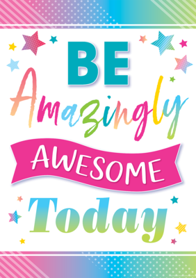 Be Amazingly Awesome Today Positive Poster